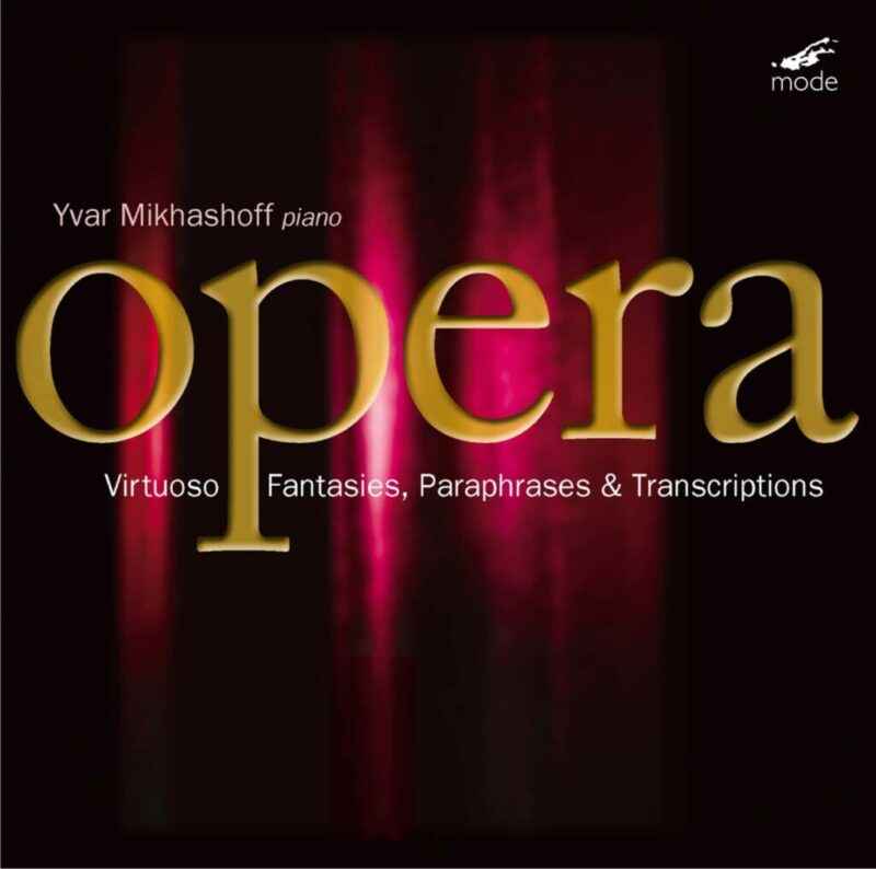 Virtuoso Opera Fantasies, Paraphrases & Transcriptions